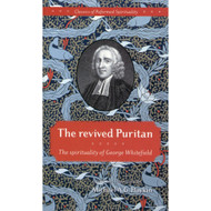 The Revived Puritan: The Spirituality of George Whitefield