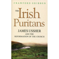 The Irish Puritans: James Ussher & the Reformation of the Church by Crawford Gribben