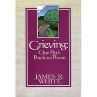 Grieving: Your Path Back to Peace by James R. White
