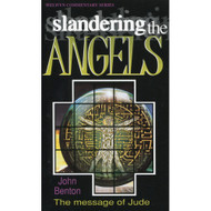 Slandering the Angels: The Message of Jude by John Benton