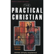 Practical Christian: James Simply Explained by Gordon J. Keddie
