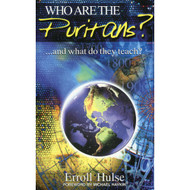 Who Are the Puritans?...and What Do They Teach? by Erroll Hulse