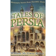 Tales of Persia: Missionary Stories from Islamic Iran by William McElwee Miller