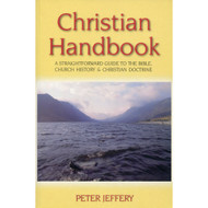 Christian Handbook: A Straight Forward Guide to the Bible, Church History & Christian Doctrine