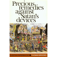 Precious Remedies Against Satan's Devices by Thomas Brooks (Paperback)