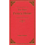 The True Patrick Henry by George Morgan
