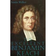 The Excellent Benjamin Keach by Austin Walker