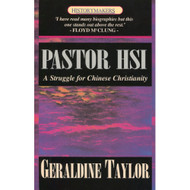 Pastor HSI: A Struggle for Chinese Christianity by Geraldine Taylor