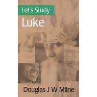 Let's Study Luke by Douglas J. W. Milne