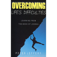 Overcoming Life's Difficulties: Learning from the Book of Joshua by Peter Jeffery