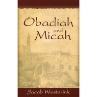 Obadiah & Micah: The Prophets of God's Faithfulness With Discussion Questions by Jacob Westerink