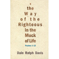 The Way of the Righteous in the Muck of Life: Psalms 1-12 by Dale Ralph Davis