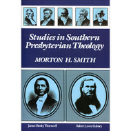Studies in Southern Presbyterian Theology by Morton H. Smith