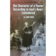 The Character of a Pastor According to God's Heart Considered by John Shaw