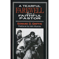 A Tearful Farewell From a Faithful Pastor by Edward Dorr Griffin