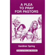 A Plea to Pray for Pastors by Gardiner Spring