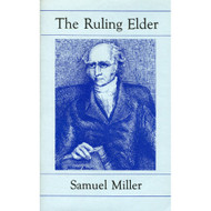 The Ruling Elder  by Samuel Miller