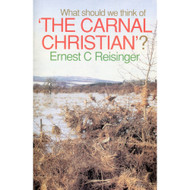 What Should We Think of the Carnal Christian? by Ernest C. Reisinger