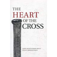 The Heart of the Cross by Philip Graham Ryken & James Montgomery Boice