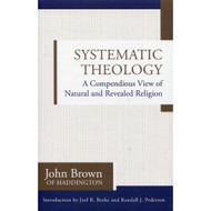 Systematic Theology: A Compendious View of Natural and Revealed Religion