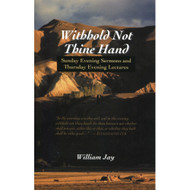 Withhold Not Thine Hand: Sunday Evening Sermons & Thursday Evening Lectures