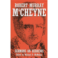 Sermons On Hebrews by Robert Murray M'Cheyne