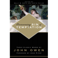 Overcoming Sin and Temptation by John Owen (Paperback)