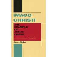 Imago Christi: The Example of Jesus Christ by James Stalker