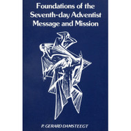 Foundations of the Seventh-Day Adventist Message and Mission by P. Gerard Damsteegt