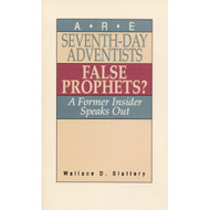 Are Seventh-Day Adventists False Prophets? by Wallace D. Slattery