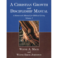 A Christian Growth and Discipleship Manual: A Homework Manual for Biblical Living (Volume 3)