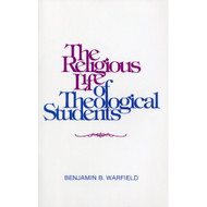 The Religious Life of Theological Students by Benjamin B. Warfield