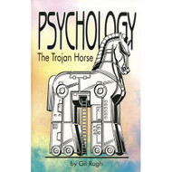 Psychology: The Trojan Horse by Gil Rugh