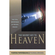 The Secret Key to Heaven: The Vital Importance of Private Prayer by Thomas Brooks
