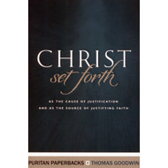 Christ Set Forth: As the Cause of Justification and As the Source of Justifying Faith