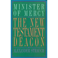 The New Testament Deacon: The Church's Minister of Mercy by Alexander Strauch