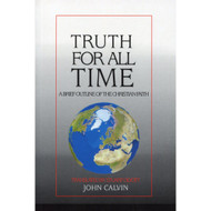 Truth for All Time: A Brief Outline of the Christian Faith by John Calvin
