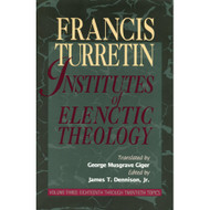 Institutes of Elenctic Theology (Volume 3 Eighteenth Through Twentieth Topics)
