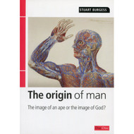 Origin of Man: The image of an ape or the image of God? by Stuart Burgess