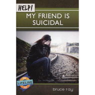 Help! My Friend is Suicidal  by Bruce Ray