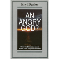 An Angry God?: What the Bible Says About Wrath, Final Judgment, and Hell