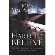 Hard to Believe by John F. MacArthur, Jr. (Paperback)