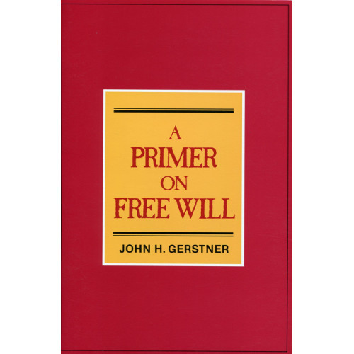 A Primer On Free Will By John H Gerstner Trinity Book Service