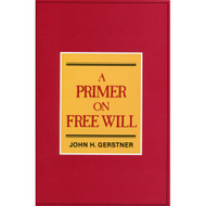 A Primer on Free Will by John H. Gerstner