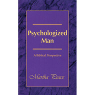 Psychologized Man: A Biblical Perspective by Martha Peace