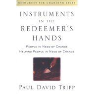 Instruments in the Redeemer's Hands by Paul David Tripp (Paperback)