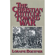 The Christian Attitude Toward War by Loraine Boettner