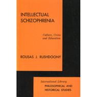 Intellectual Schizophrenia by Rousas J. Rushdoony