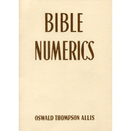 Bible Numerics by Oswald Thompson Allis