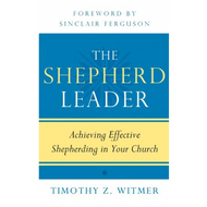 The Shepherd Leader by Timothy Z. Witmer (Paperback)